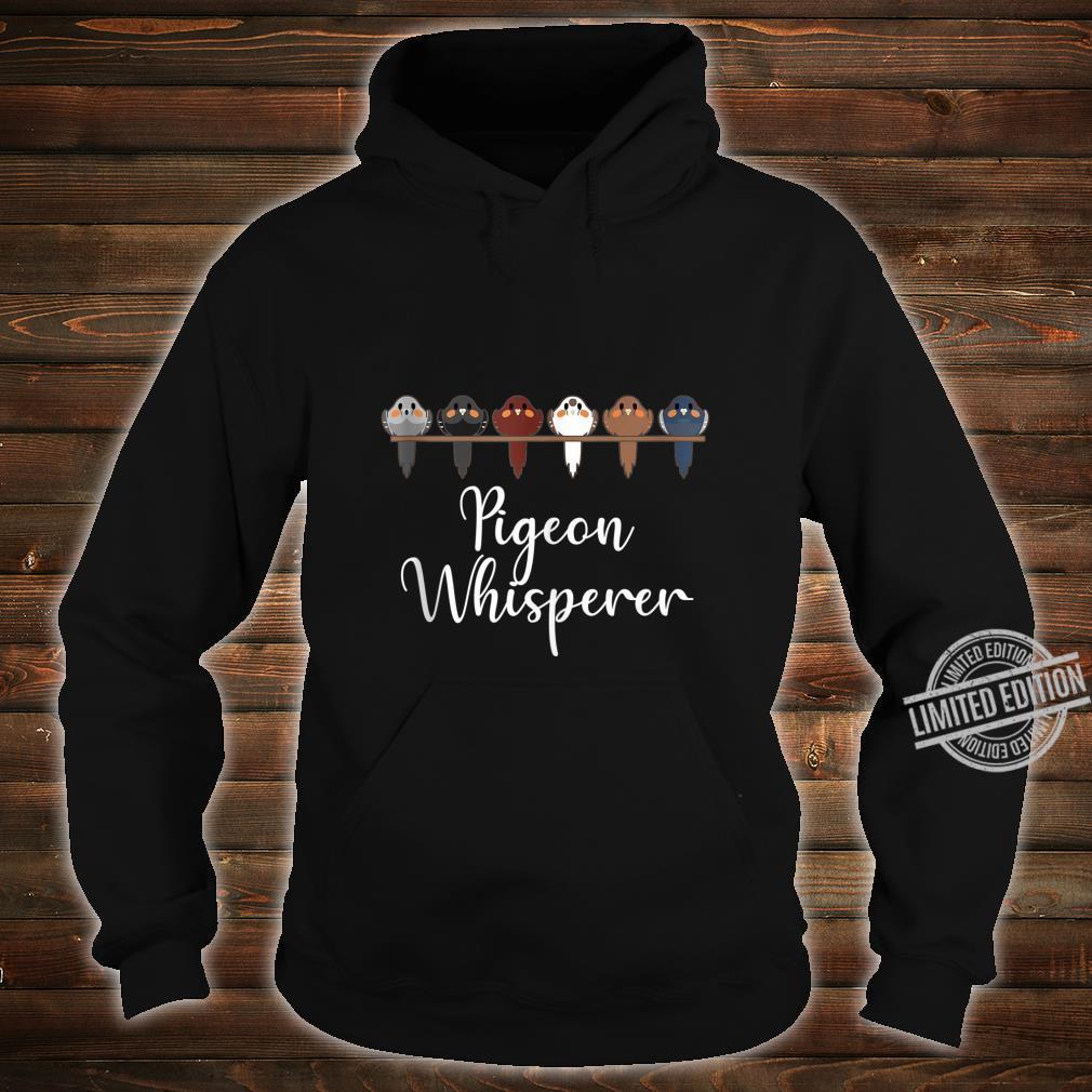 Pigeon Whisperer Dove Columbidae Pet Bird Shirt hoodie