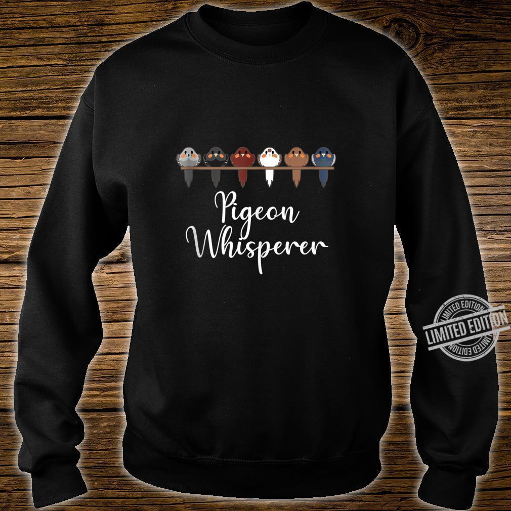 Pigeon Whisperer Dove Columbidae Pet Bird Shirt sweater