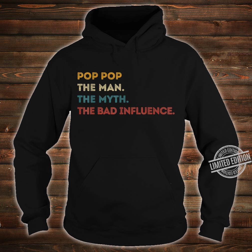 Pop Pop The Man The Myth The Bad Influence Fathers Day Shirt hoodie