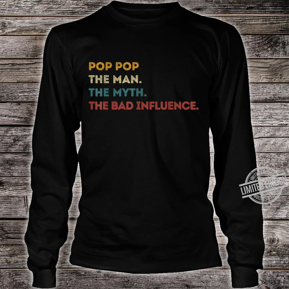 Pop Pop The Man The Myth The Bad Influence Fathers Day Shirt long sleeved