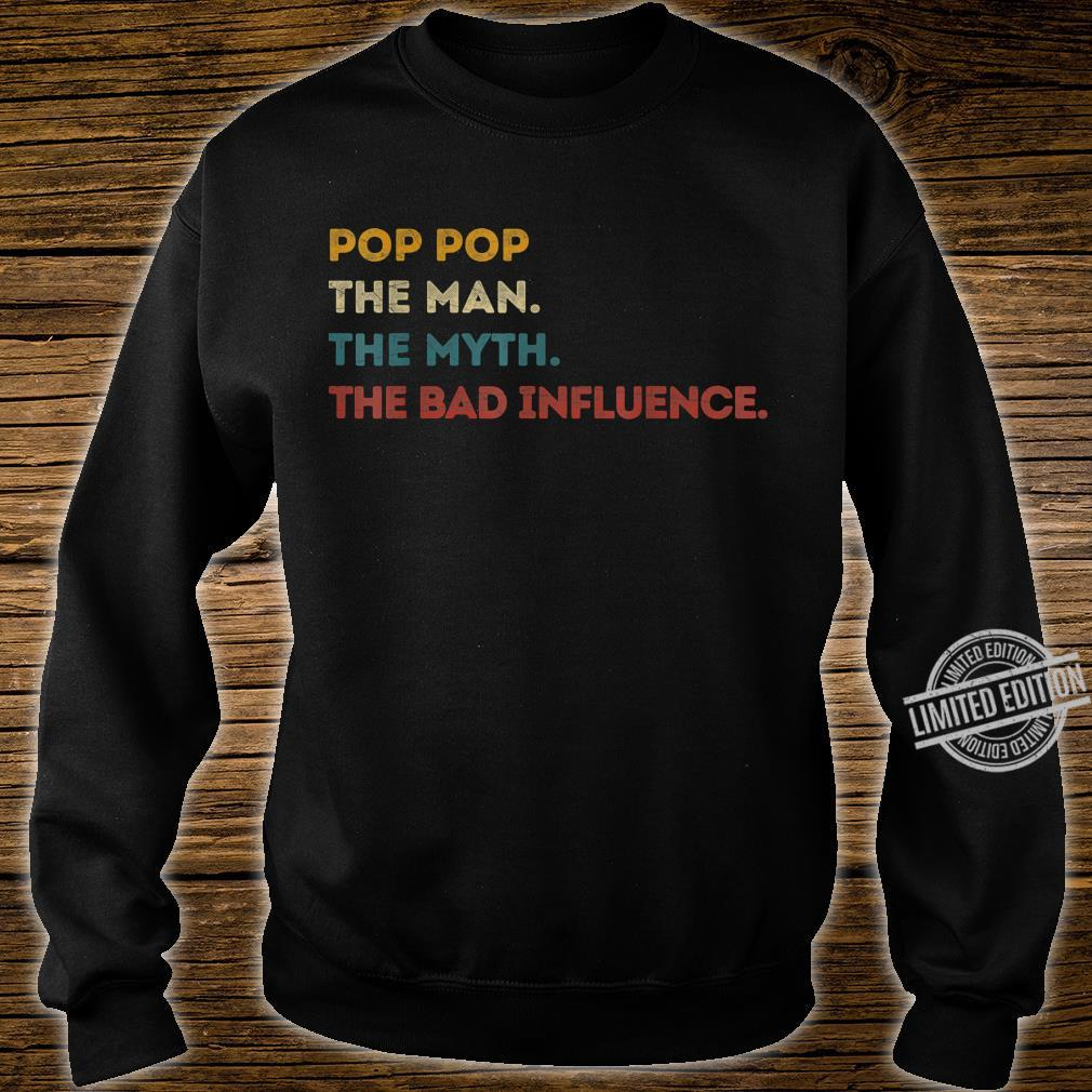 Pop Pop The Man The Myth The Bad Influence Fathers Day Shirt sweater