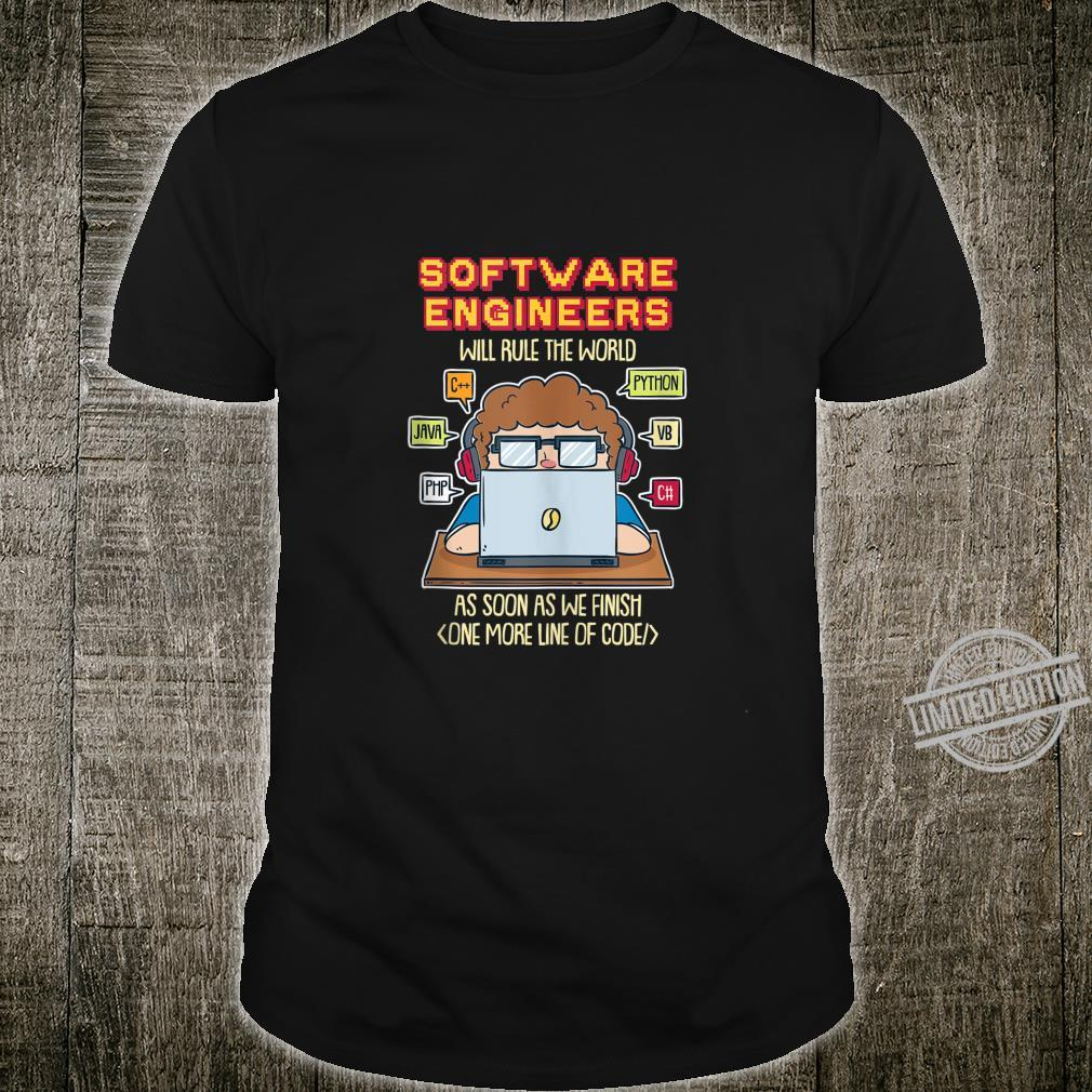 Software Engineers Will Rule The World As Soon As We Finish Shirt
