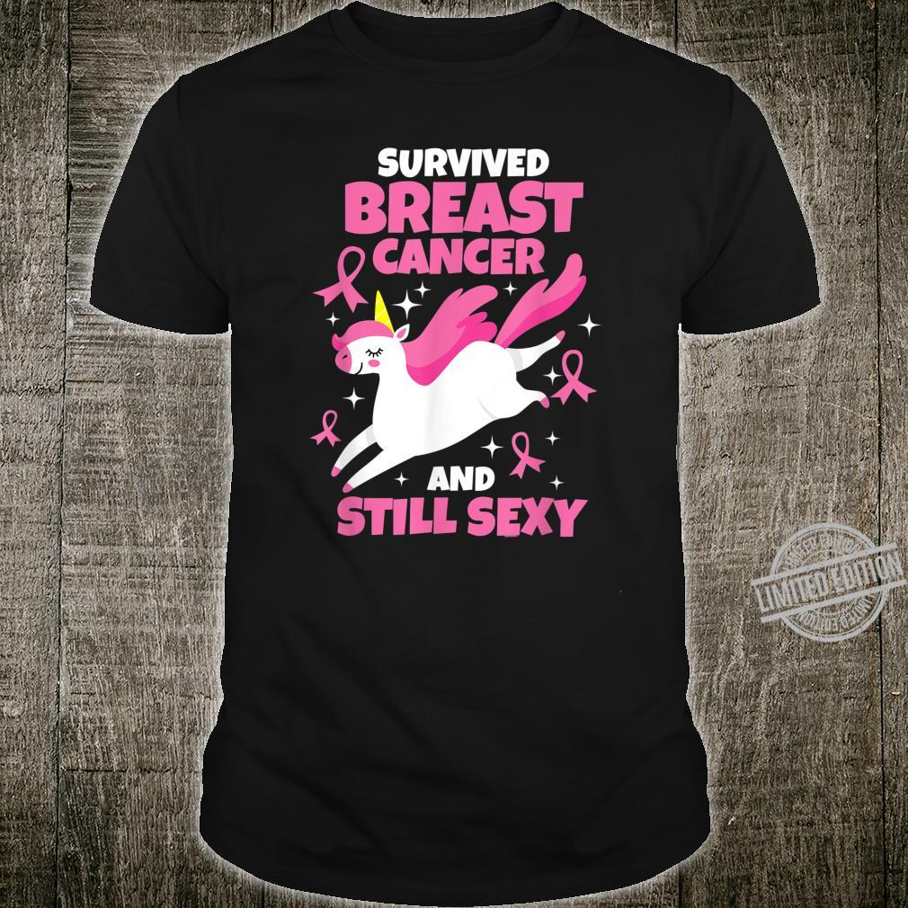 Survived Breast Cancer Still Sexy Quote Unicorn Shirt