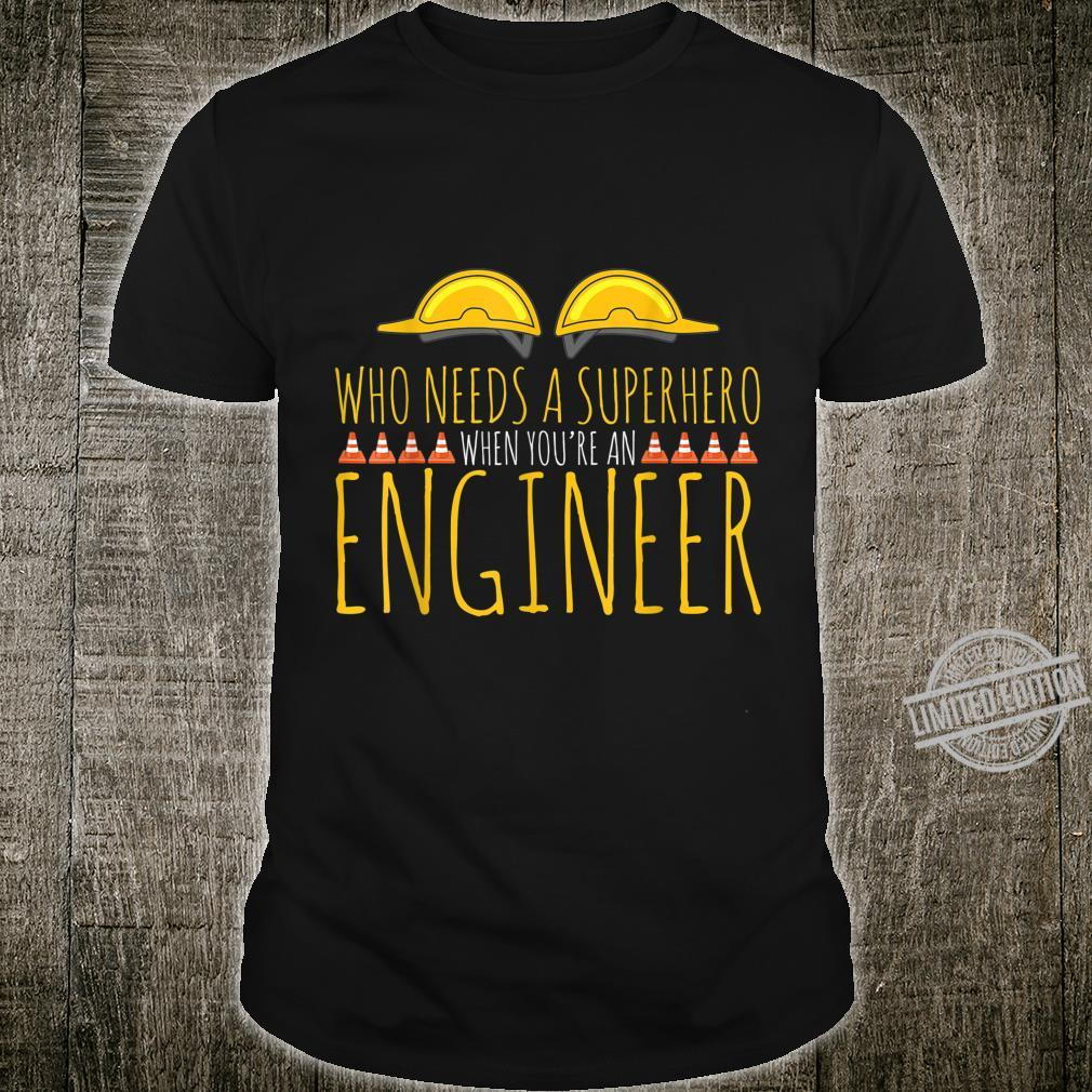 Wer braucht einen Superhelden, wenn man Ingenieur ist Shirt
