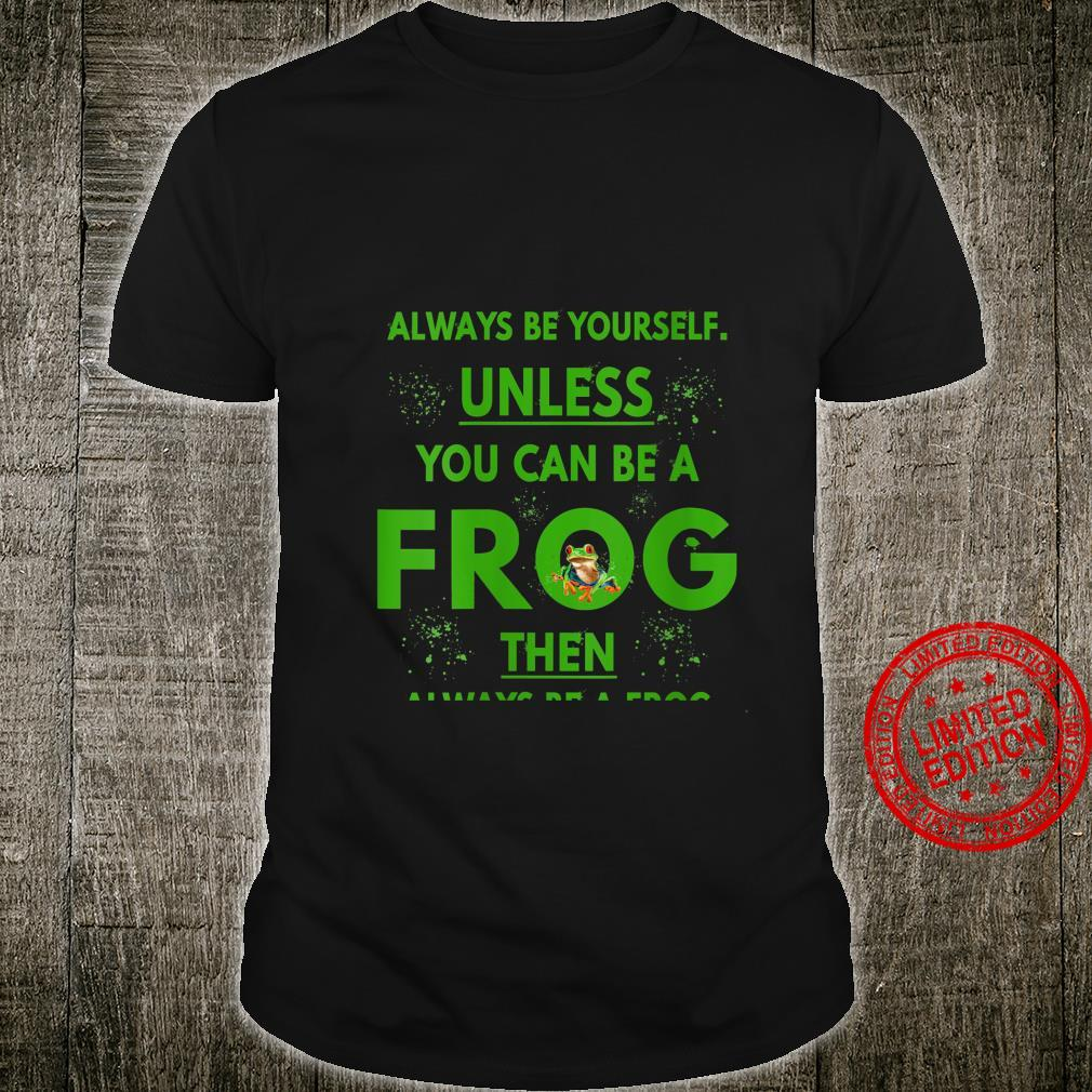 Womens Always Be Yourself Unless You Can Be Frog Shirt